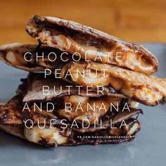 Chocolate Peanut Butter and Banana Quesadilla - so easy, sweet and yum!
