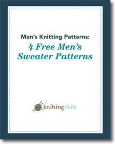 """FREE eBook from Knitting Daily -- """"4 Men's Sweater Patterns"""" -- Includes Terry's Pullover by Carol Feller -- """"features lattice cables framing a V-neck. A gentle shawl collar and ribbed sleeve detail create masculine elegance, and a rustic but easy-care yarn, seamless knitting, and interesting charts"""""""