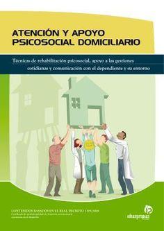 Atención y apoyo psicosocial domiciliario : técnicas de rehabilitación psicosocial, apoyo a las gestiones cotidianas y comunicación con el dependiente y su entorno: http://kmelot.biblioteca.udc.es/record=b1537943~S1*gag