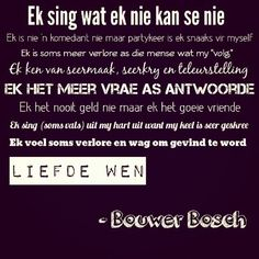 Bouwer Bosch, my liewe vriende Words To Live By Quotes, Quotes And Notes, Wise Words, Qoutes About Love, Inspiring Quotes About Life, Song Quotes, Life Quotes, Afrikaanse Quotes, Inspirational Qoutes