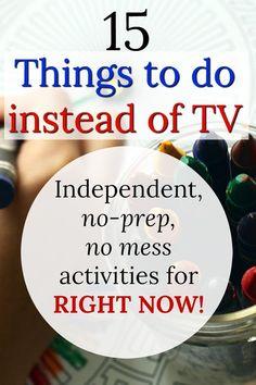15 things kids can do right now instead of TV! No-prep, no mess and independent kids activities! #screenfree #childhoodunplugged #kidsactivities #parentingtips #preschoolactivities #funforkids