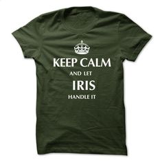 Keep Calm and Let IRIS  Handle ItNew T-shirt T Shirt, Hoodie, Sweatshirts - tshirt design #Tshirt #T-Shirts