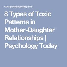 8 Types of Toxic Patterns in Mother-Daughter Relationships   Psychology Today