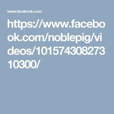https://www.facebook.com/noblepig/videos/10157430827310300/