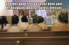 When I saw this photo I really did laugh out loud and the thing is...how many bridesmaid dresses are strapless these days!  Lots of guests must get this exact rear view.  Something to think about! somethingfabulous.com.au