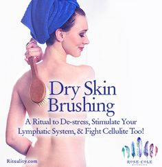Dry Skin Brushing - A Ritual to De-stress, Stimulate Your Lymphatic System, & Fight Cellulite Too!  | Rose Cole