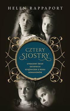 Cztery siostry. Utracony świat ostatnich księżniczek z rodu Romanowów