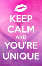 Keep calm and you're unique <3