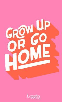 grow up or go home