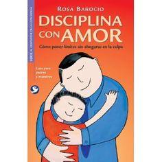 Disciplina con amor: Como poner limites sin ahogarse en la culpa [Paperback]  Ro