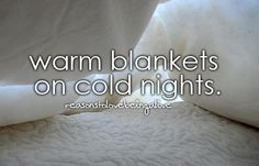 One of the best feelings in the world is getting in a nice warm bed on a freezing winter night.