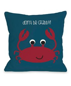 Take a look at this 'Don't Be Crabby' Pillow by OneBellaCasa on #zulily today!