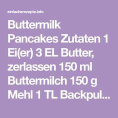 Buttermilk Pancakes Zutaten 1 Ei(er) 3 EL Butter, zerlassen 150 ml Buttermilch 150 g Mehl 1 TL Backpulver 1 Msp. Natron 3 EL Zucker 1 Prise(n) Salz 3 EL Butterschmalz Ahornsirup n. B. Butter...