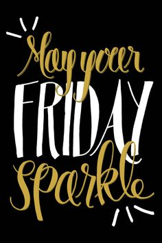 May Your Friday Sparkle! by Eliza Cerdeiros Prints available here!
