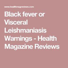 Black fever or Visceral Leishmaniasis Warnings - Health Magazine Reviews