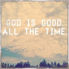 And all the time God is good