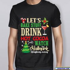 389e1166 Let's Bake Stuff Drink Hot Cocoa And Watch Christmas Shirt