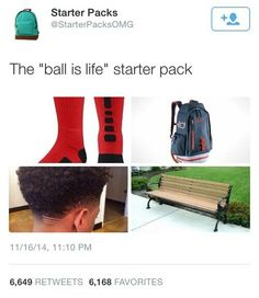 """Lol .. the """"ball is life"""" starter pack"""