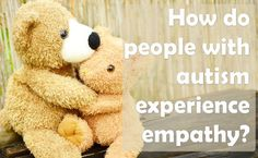 It's often thought that people with autism can't 'do' empathy. Angela Kelly examines this assumption and offers her own thoughts. Special Educational Needs, Spectrum Disorder, Special Needs, Asd, Disorders, Autism, Teddy Bear, People, Teddy Bears