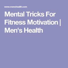 Mental Tricks For Fitness Motivation | Men's Health