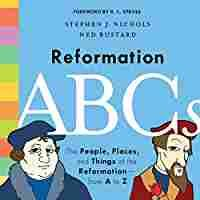 Reformation ABCs: The People, Places, and Things of the Reformation_from A to Z