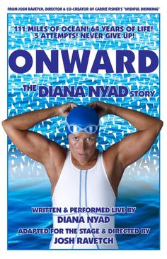"""ONWARD! The Diana Nyad Story"" NoHo Arts Center www.nohoartsdistrict.com - See more at: http://s1011.photobucket.com/user/nohocommunicationsgroup/media/JRavetch_Nyad1_11x17v3_zps452a250a.jpeg.html#sthash.IMq11neb.dpuf"