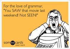 Saw - Seen    Get it right!