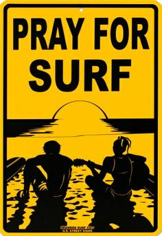 Tin Hawaii Big Wave Surfer sign is USA made from high grade aluminum. Pray for Surf surfing sign is painted black on yellow with a clearcoat finish for indoor or outdoor use. Surf Mar, Surf Vintage, Surfing Quotes, Soul Surfer, Hawaii Surf, Skate Surf, Windsurfing, Big Waves, Surf Style