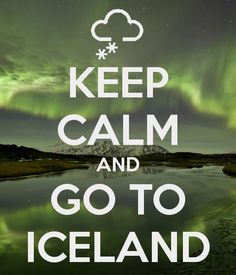 KEEP CALM AND GO TO ICELAND #arcticadventures