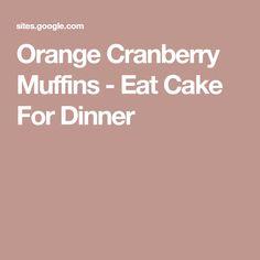 Orange Cranberry Muffins - Eat Cake For Dinner Cranberry Recipes Baking, Orange Recipes, Coffee Cake Muffins, Breakfast Muffins, Poke Cakes, Cupcake Cakes, Cupcakes, Cake Cookies, Jumbo Muffins