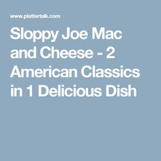 Sloppy Joe Mac and Cheese - 2 American Classics in 1 Delicious Dish