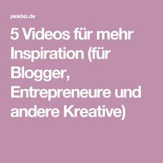 5 Videos für mehr Inspiration (für Blogger, Entrepreneure und andere Kreative)