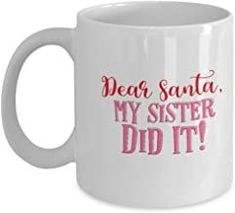 Dear Santa My Sister did it - Funny Christmas Gifts - Porcelain White Coffee Mug Cute Cool Ceramic Cup White, Best Office ... 65th Birthday Gift, Birthday Mug, Friend Birthday Gifts, Birthday Gifts For Women, Unicorn Birthday, Funny Christmas Gifts, Christmas Gifts For Friends, Christmas Humor, White Coffee Mugs