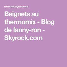 Beignets au thermomix - Blog de fanny-ron - Skyrock.com