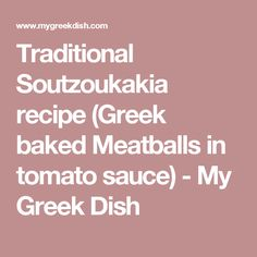 Traditional Soutzoukakia recipe (Greek baked Meatballs in tomato sauce) - My Greek Dish