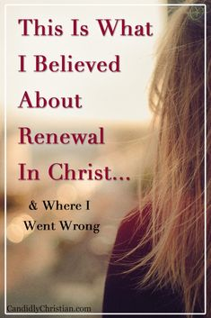 This is what I believed about renewal in Christ (& where I went wrong) Christian Women, Christian Living, Christian Faith, Give Me Jesus, Do You Believe, Daily Devotional, Verses, Scriptures, Faith Quotes