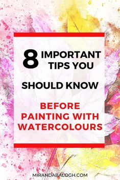 8 Important Tips You Should Know Before Painting With Watercolours | Miranda Balogh