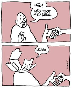 """No! Don't pull my finger... Dammit"". (Laerte)"