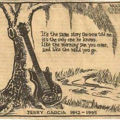 It's the same story the crow told me, it's the only one he know. Like the morning sun you come and like the wind you go Jerry Garcia Music Lyrics, Music Quotes, Music Is Life, My Music, Music Stuff, Hippie Music, Rock Music, Fun Stuff, Grateful Dead Quotes