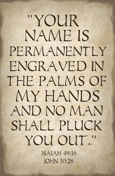 The Bible says that God has engraved YOUR name on the palm of His hand- so He will NEVER forget you! The Bible says that God has engraved. The Words, Word Up, Word Of God, Bible Scriptures, Bible Quotes, Faith Bible, Life Quotes Love, God Loves You Quotes, Gods Promises