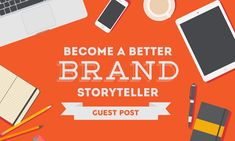 Become a Better Brand Storyteller: 4 Brands You Can Learn From | When I Work