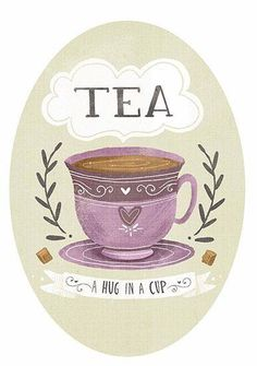 Tea ~ a hug in a cup!