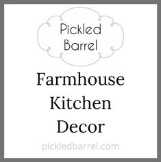 Farmhouse Kitchen Decor: farmhouse decor, kitchen decor idea, farmhouse kitchen, diy kitchen decor, kitchen color, kitchen styling ideas, kitchen signs, farmhouse kitchen ideas, rustic kitchen decor, rustic kitchen ideas. Visit pickledbarrel.com for farmhouse kitchen decor.