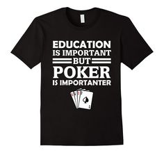 Amazon.com: Education Is Important But Poker Is Importanter Funny Gambler Gift T-Shirt: Clothing