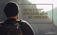 God zal u,overeenkomstig Zijn rijkdom, voorzien van alles wat u nodig hebt! Filippenzen 4:19