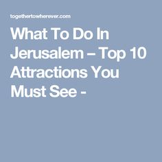 What To Do In Jerusalem – Top 10 Attractions You Must See -