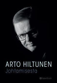 Kuvaus: Arto Hiltunen pohdiskelee laajan perspektiivinsä pohjalta ajankohtaisia ja ajattomia johtamisaiheita. Kirjan painopiste on yritysten johtamisessa, mutta myös julkishallinnon, edunvalvontaorganisaatioiden ja kolmannen sektorin johtamishaasteet ovat esillä.