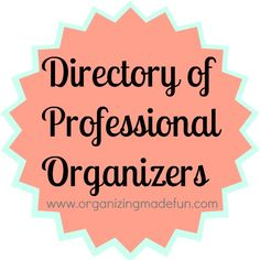 Need more than blog reading can do? Use my Directory of professional organizers in your Area and find one near you!
