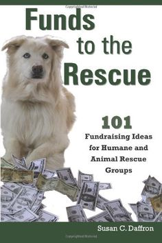 Funds to the Rescue: 101 Fundraising Ideas for Humane and Animal Rescue Groups by Susan C. Daffron, http://www.amazon.com/dp/0974924598/ref=cm_sw_r_pi_dp_k-l5rb15QP6PE