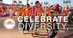 Wise Ones Celebrate Diversity, Fools fight over it - Sri Sri  Let's Celebrate the Diversity at The World Culture Festival!  #WCF2016, #Delhi, #celebrations